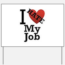 I Hate My Job Yard Sign
