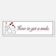 How to get a mule Bumper Bumper Sticker