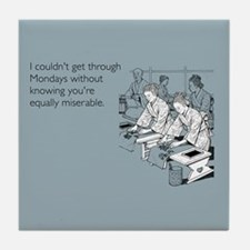 Equally Miserable Mondays Tile Coaster