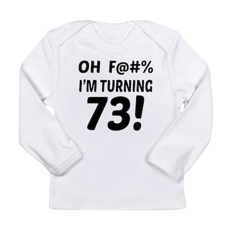 Oh F@#% I'm Turning 73 Long Sleeve Infant T-Shirt