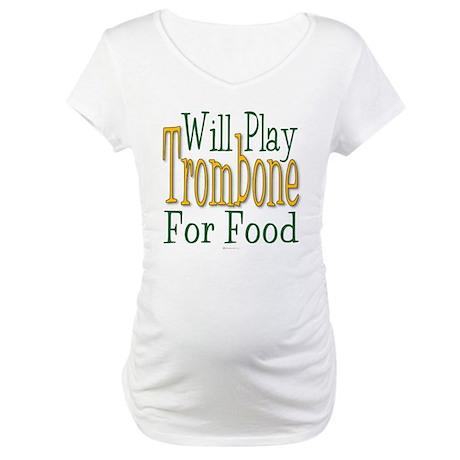 Will Play Trombone Maternity T-Shirt