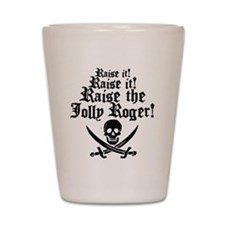 Raise The Jolly Roger Shot Glass