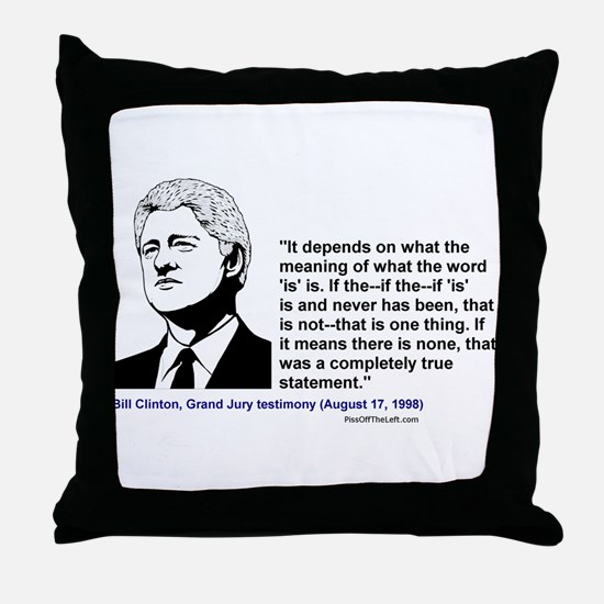 """Bill Clinton on the word """"is"""" Throw Pillow"""