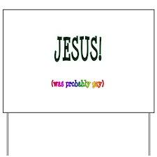 Jesus! (Was Probably Gay) Yard Sign