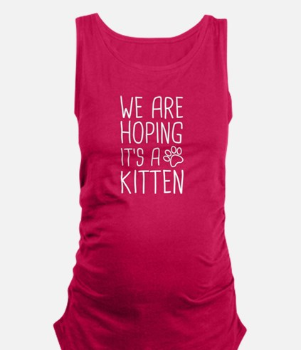 We Are Hoping It's A Kitten Maternity Tank Top