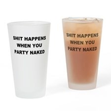 Shit Happens When You Party Naked Drinking Glass