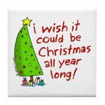 I wish it could be Christmas Tile Coaster