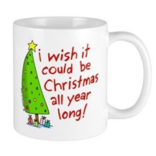 I wish it could be Christmas Mug