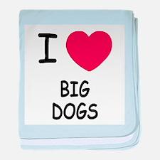 I heart big dogs baby blanket