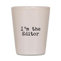I'm the editor Shot Glass