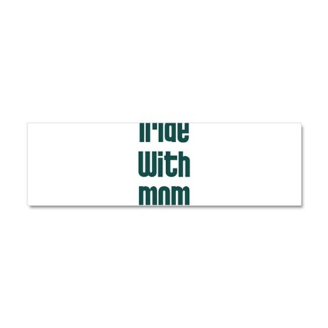 I Ride with Mom - Car Magnet 10 x 3