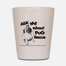 Ask Me About Pug Rescue Shot Glass