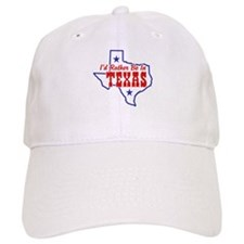 I'd Rather Be In Texas Baseball Cap