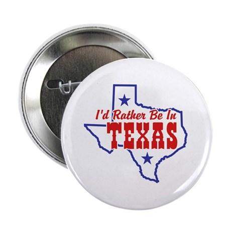 """I'd Rather Be In Texas 2.25"""" Button"""