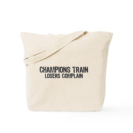 Champions Train Losers Compla Tote Bag