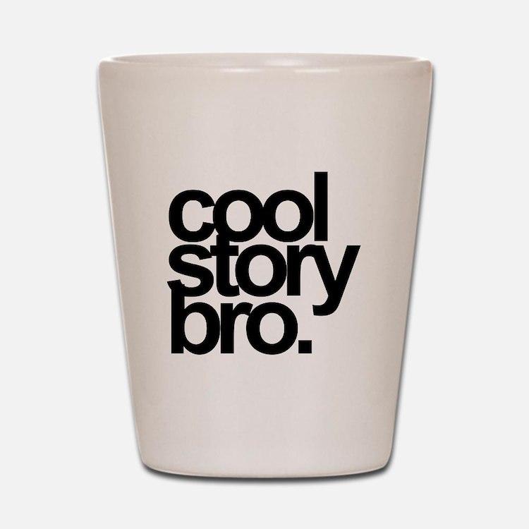 Cool Story Bro Shot Glass