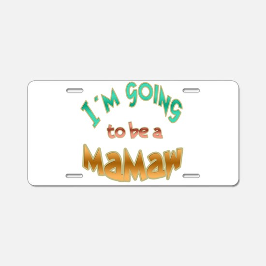 I AM GOING TO BE A MAMAW Aluminum License Plate
