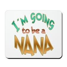 I AM GOING TO BE A NANA Mousepad