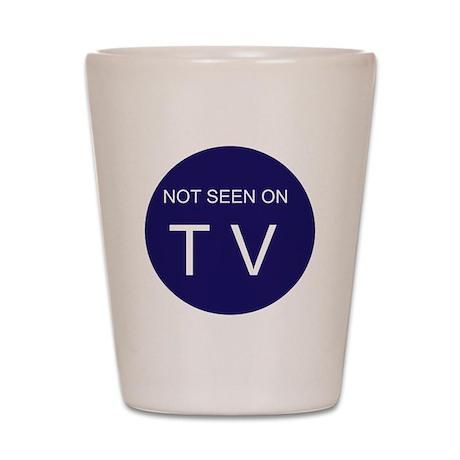 NOT SEEN ON TV Shot Glass