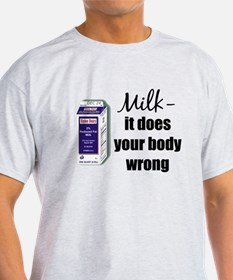 Milk- it does your body wrong Ash Grey T-Shirt