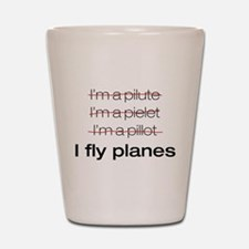 I fly planes Shot Glass