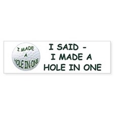 I Made A Hole In One (bumper) Bumper Bumper Sticker