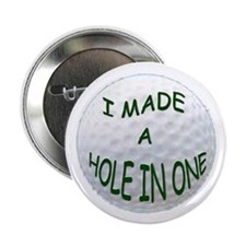 "I Made A Hole In One 2.25"" Button"