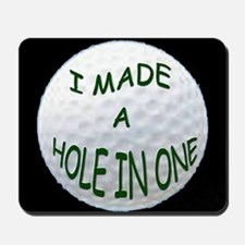 I MADE A HOLE IN ONE Mousepad