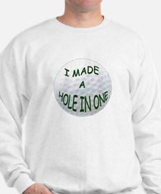 I MADE A HOLE IN ONE Sweatshirt