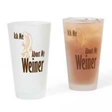 Ask About My Weiner Drinking Glass