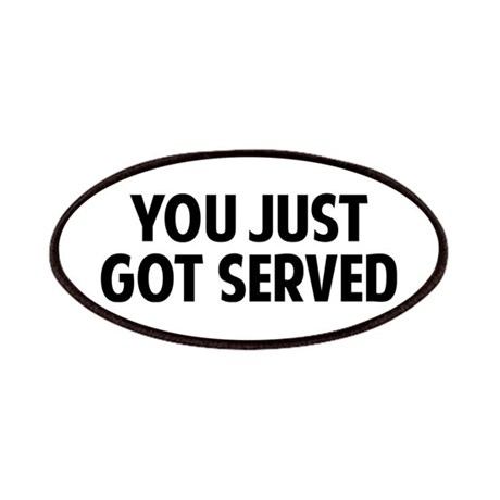 You Just Got Served Patches By FinestShirtsAndGifts