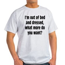Out of Bed and Dressed T-Shirt