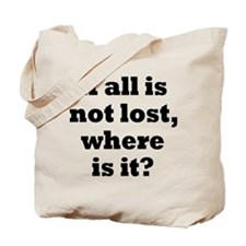 All is Not Lost Tote Bag