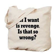 All I Want is Revenge Tote Bag