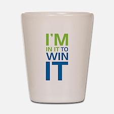I'm in it to WIN it! Shot Glass