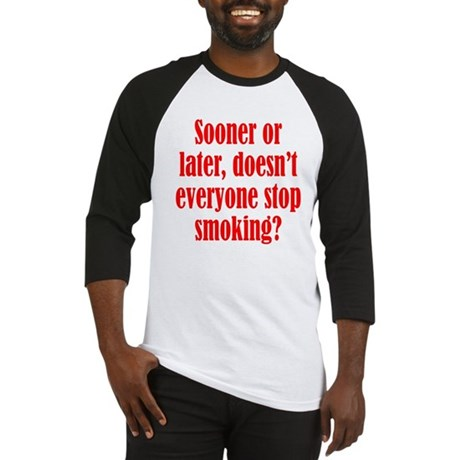 Doesn't Everyone Stop Smoking Baseball Jersey