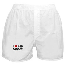 I * Lap Dances Boxer Shorts