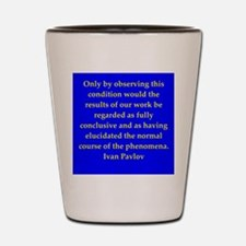 Ivan Pavlov quotes Shot Glass