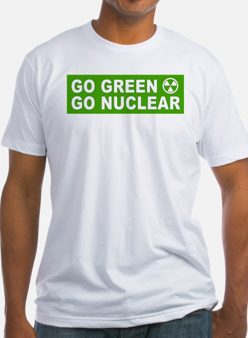 Go Green, Go Nuclear Shirt
