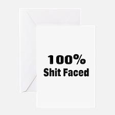100% Shit Faced Greeting Card