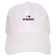 I * Orgasms Baseball Cap