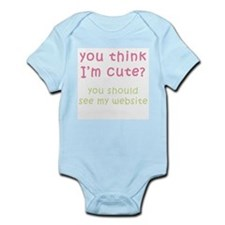 Think I'm Cute, See Website ( Infant Creeper