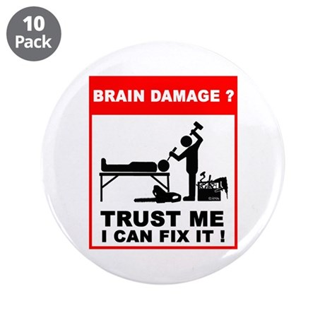 "Brain damage? Trust me, I can 3.5"" Button (10 pack"