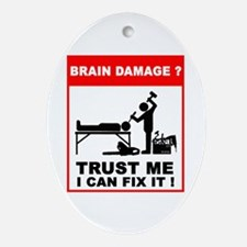 Brain damage? Trust me, I can Ornament (Oval)