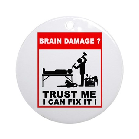 Brain damage? Trust me, I can Ornament (Round)