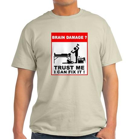 Brain damage? Trust me, I can Light T-Shirt