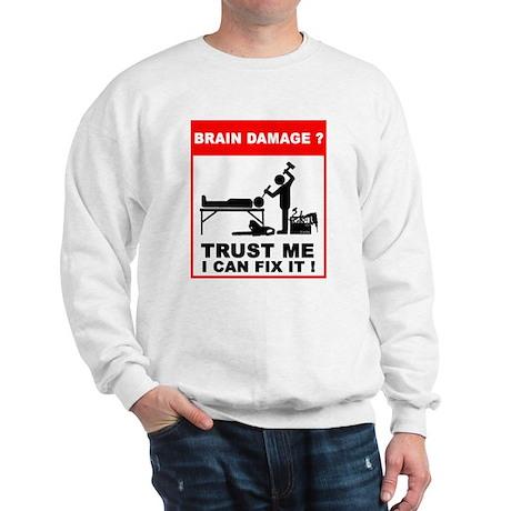 Brain damage? Trust me, I can Sweatshirt