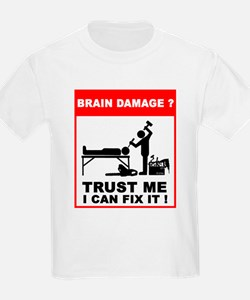 Brain damage? Trust me, I can T-Shirt