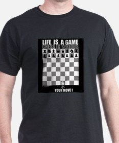 Life is a game, chess is seri T-Shirt