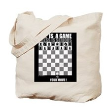 Life is a game, chess is seri Tote Bag